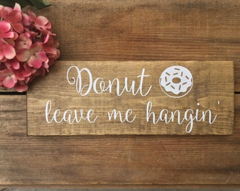 DoNuT WaLL - Donut leave me hanging - All You need is Love and Dessert - Donut Bar Sign - Cupcake Table - Wedding Cake - WeDDiNG Cake Stand