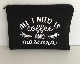 Personalised Zippered Pouch/All I need is Coffee and Mascara/Make Up Pouch