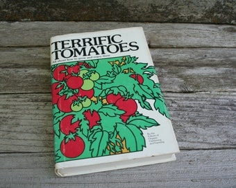 Terrific Tomatoes / All About How To Grow And Enjoy Them / 1975 Hardcover With Dustjacket / Rare Book