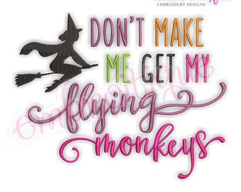 Don't Make Me Get My Flying Monkeys-   Halloween Witch Oz   -Instant Download Machine Embroidery Design