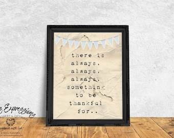 There is always always always something to be thankful for – 8×10 Inspirational Art Print, Typography, Religious Art Print, Thankful Print