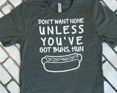 Don't Want None Unless You've Got Buns Hun shirt - Sir Mix A Lot - funny shirt - rap song shirt - big butts - gift idea - funny tee