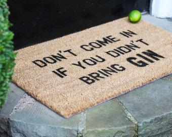 Don't Come In If You Didn't Bring GIN -  gift for mum, alcohol gift, gin lover, door mat, new home gift, UK doormat, gin gift, gin door mat