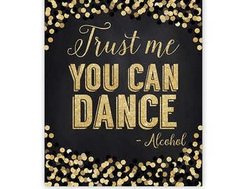 Wedding Poster in Black and Gold- Trust me you can Dance- Alcohol- 8x10- Party Sign- Birthday- Bachelorette-Printable File- Instant Download