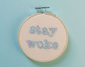 Stay woke - inspirational hand embroidered hoop art