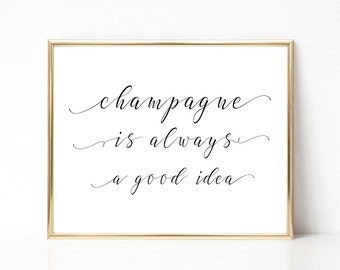 SALE -50% Champagne Is Always A Good Idea Digital Print Instant Art INSTANT DOWNLOAD Printable Wall Decor