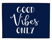 Good Vibes Only - Custom Print Welcome Mat/Doormat/Rug - Many Sizes; Choose your Colors - High Quality Print - Indoor/Outdoor Custom Mat