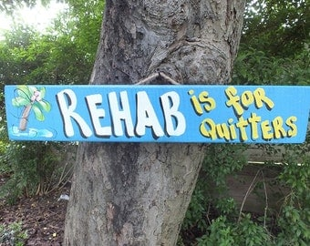 REHAB is for QUITTERS -  Tropical Pool Patio Beach House Hot Tub Tiki Bar Hut Parrothead Handmade Wood Sign Plaque