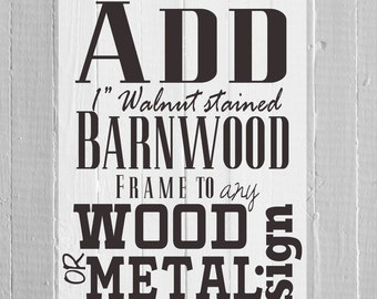 "Add a 1"" Reclaimed Walnut Stained Wood Frame to ANY Metal or Wood MKD sign"