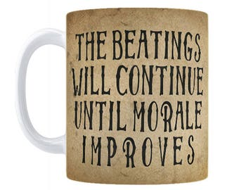 Beatings Will Continue Until Morale Improves Coffee Mug, 11oz or 15oz