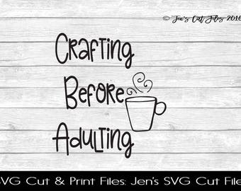 Crafting Before Adulting Quote SVG Cut File, SVG files for Die Cutting Machines- Vinyl htv Clip art - Commercial use