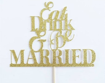 Bridal Shower Decoration Wedding Cake Topper Gold Glitter Cake Topper Eat Drink & Be Married Cake Decoration Bachelorette Party Decorations