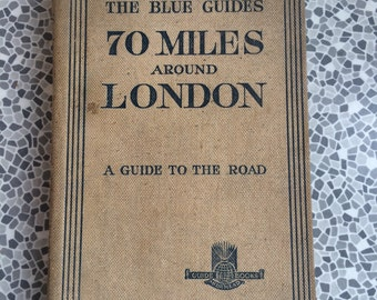 The Blue Guides 70 miles around London  A Guide to the Road 1930