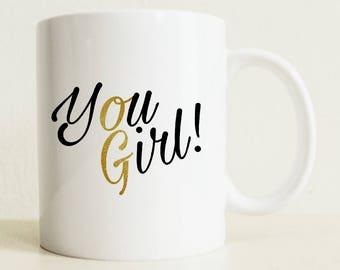 You Go Girl Mug | Motivation Gift | College Student Gift | Girlfriend Gift | Gifts For Her | Coffee Mug | Tea Mug | Birthday Gift