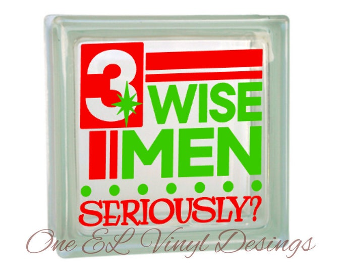 3 Wise Men Seriously? - Humorous Christmas Decor Vinyl Decal for a DIY Glass Block, Frames, and more...Block Not Included