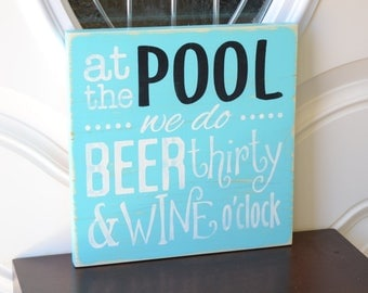 READY TO SHIP~~~ At the pool we do beer thirty & wine o'clock, 10x10 Solid Pine Wood Sign, Choose hanger and color