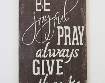 Wood Sign Christian Wall Art Be Joyful Pray Always Give Thanks Pallet Sign Distressed Wood Sign Housewarming Gift Inspirational Sign