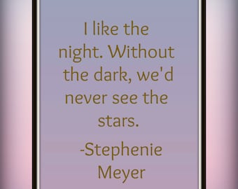 I like the night. Without the dark, we'd never see the stars. - Stephenie Meyer - Quote - Printable - Life quote - Good night quote