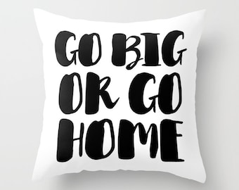 Go Big Or Go Home Pillow Cover, Indoor Throw Pillow Cover, Throw Pillow Cover, Throw Pillow, Pillow Cover