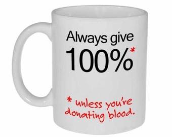 Funny Mug Always Give 100%