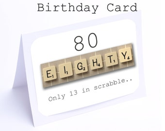 Scrabble 80th Birthday Card --- 80 its only 13 in scrabble (2 gifts in 1)