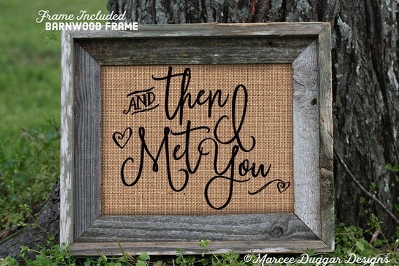 Framed And then I Met You | Burlap Print | Love Dating Wedding | Heart | 0202