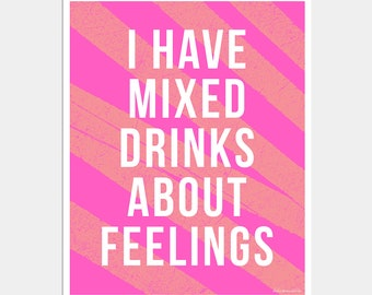 I Have Mixed Drinks About Feelings Art Print - Funny Drinking Quote Art - Funny Quote Poster - Typography Print - Hot Pink and Coral Art