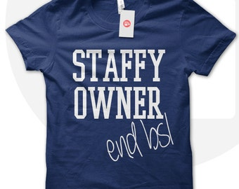 STAFFY OWNER End BSL, Staffy T shirt, Staffies, Staffordshire Bull Terrier,  I Love Dogs, Dog Owner