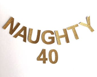 Naughty 40 Gold Glitter Banner / Garland 40th Birthday party Decoration / Other colours available