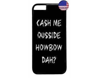 Funny Quote Catch Cash Me Outside Case Cover for iPhone 4 4s 5 5s  5C 6 6s 6 Plus 7 7 Plus iPod Touch 4 5 6 case Cover