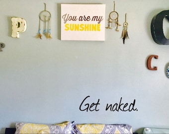 Get Naked, Get Naked Wall Decal, Wall Vinyl, Name Decal, Wall art, Wall Sticker, Bathroom Sticker