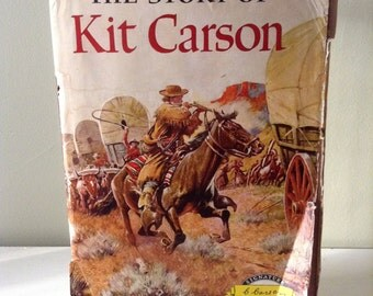 Vintage Kit Carson Book with Original Full Color Tattered Dust Jacket. The Story of Kit Carson, by Edmund Collier. Illustrated. 1953.