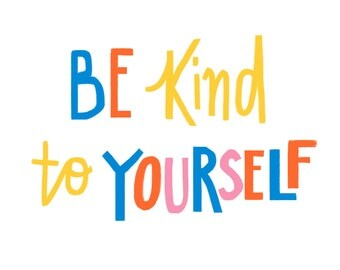 Be Kind to Yourself - A5, A4 or A3