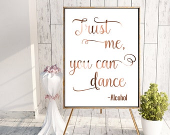 Funny wedding sign // Trust me you can dance // Alcohol // Dance floor sign // copper print // cocktail sign // copper wedding