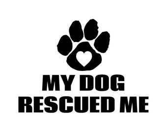 My Dog Rescued Me Car Decal