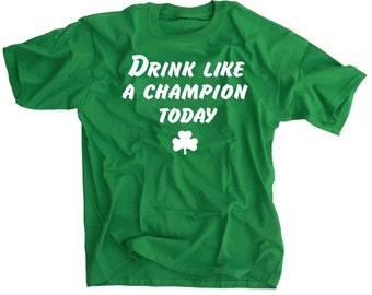 Drink Like A Champion Today St. Patricks Day Green T-Shirt