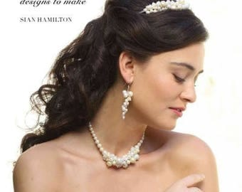 Wedding Jewelry: 30 Inspirational Designs to Make Book by Sian Hamilton~Create Tiaras~Brooches~Necklaces~Earrings~More~NEW