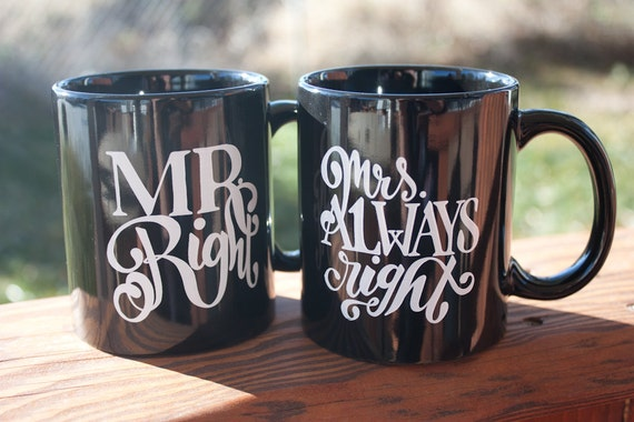 Mr. Right and Mrs. Always Right Mugs, TWO - 11 oz. Custom Mugs, Wedding Gift, Couples Gift, His and Hers,  Husband, Wife, Coffee Mug