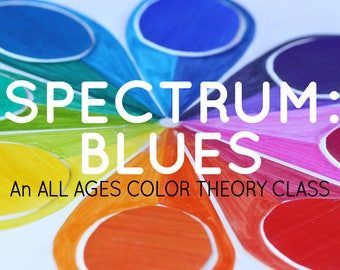 SPECTRUM: An all ages color theory class - BLUES