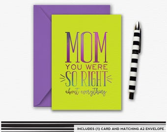 Mom you were SO RIGHT about everything, Mother's Day Card