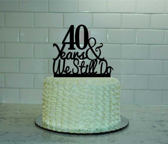 40th Wedding Anniversary Cake Topper 40 Years And We Still Do - Ruby Wedding Cake Toppers
