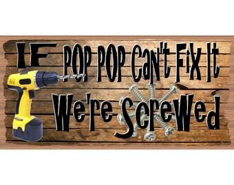 PopPop Wood Signs - If PopPop Can't Fix it We're Screwed -  GS 2612-PopPop wood Plaque