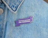 Nevertheless, She Persisted. Enamel Pin- purple & gold