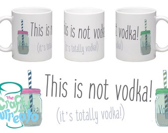 This is not vodka! (It's totally vodka) - 11oz boozy themed tea or coffee mug