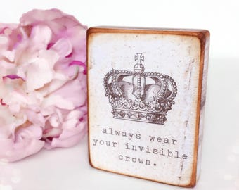Always wear your invisible crown ...Wooden Standing Plaque ...
