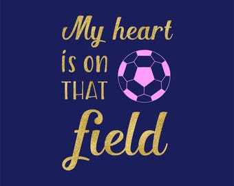 My Heart Is On That Field SVG, Soccer SVG Clipart, Cutting Files, Silhouette, Cricut Explore, Soccer Love, Vector File, BUY5FOR7