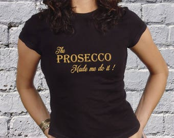The Prosecco Made Me Do It! -  T Shirt