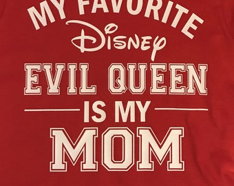 My Favorite Disney Evil Queen is my Mom T-Shirt