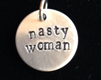 Nasty Woman hand stamped small subtle pendant with a loud message