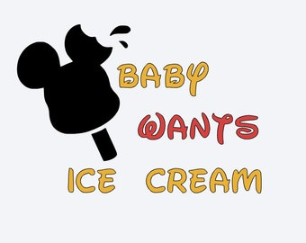 SVG, disney, baby wants ice cream, mickey ice cream, disney snacks, maternity, cut file, printable,  cricut, silhouette, instant download